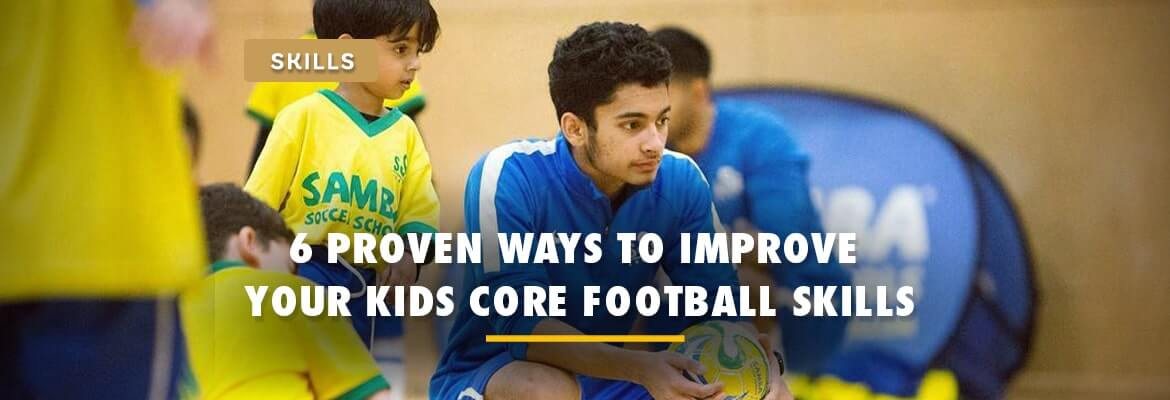 6-proven-ways-to-improve-your-kids-core-football-skills-2020
