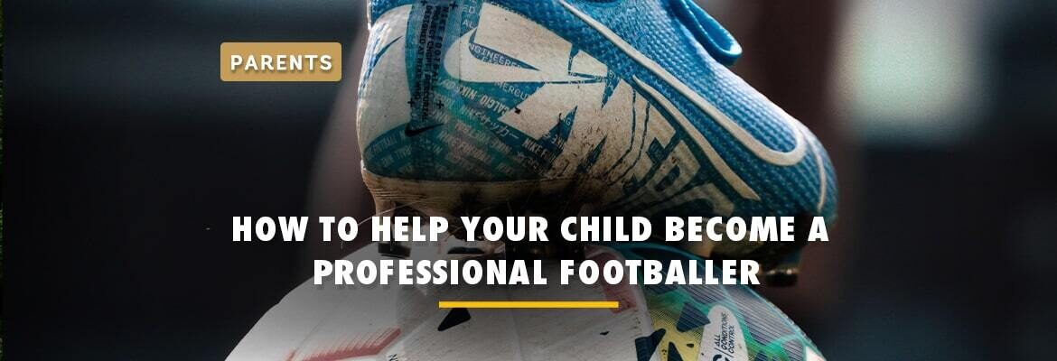 how-to-help-your-child-become-a-professional-football-player