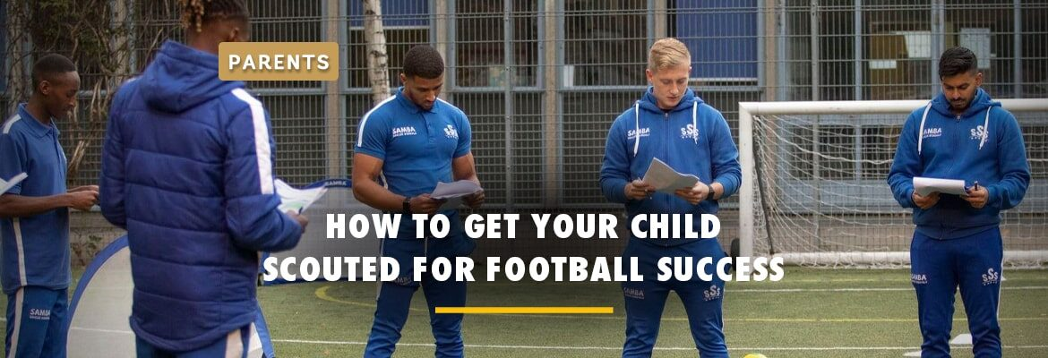 how-to-get-your-child-scouted-for-football-success-2020