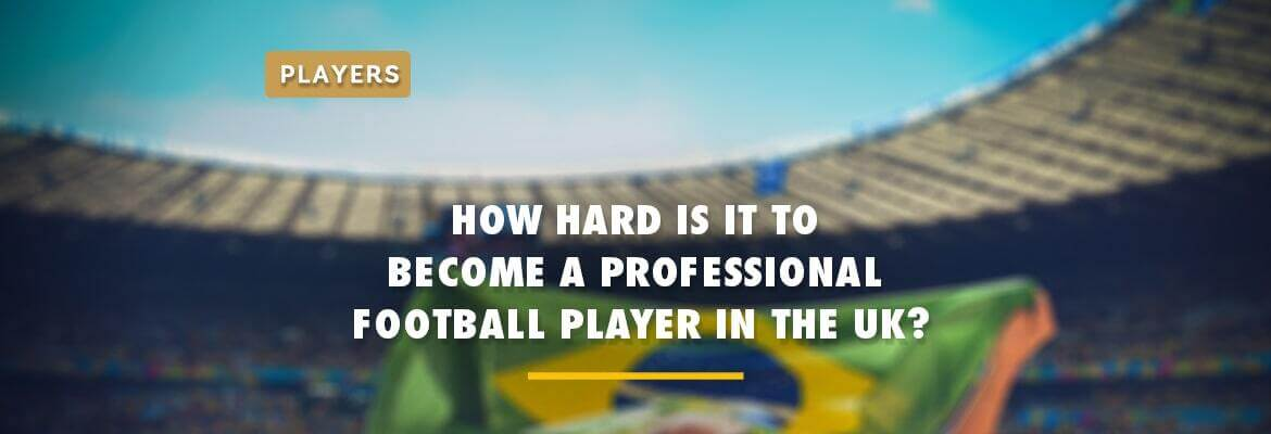 how-hard-is-it-to-become-a-professional-football-player-in-the-uk