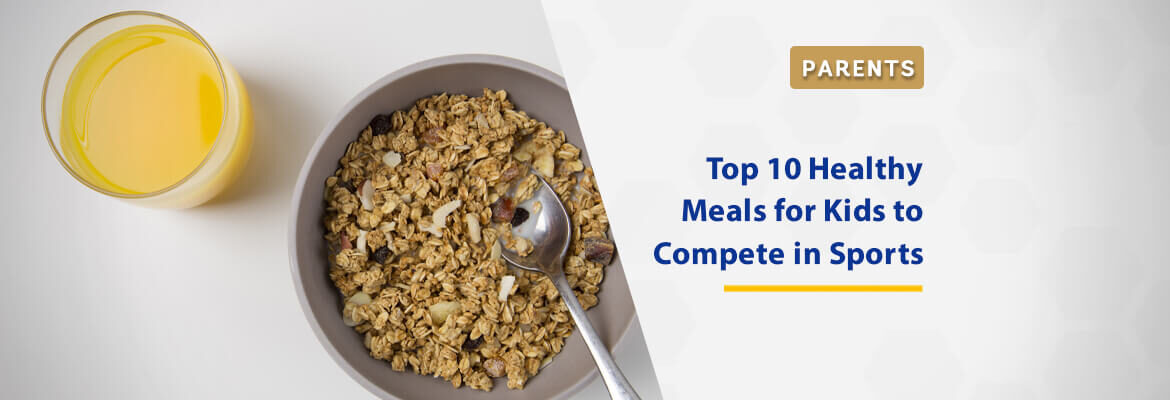 top-10-healthy-meals-for-kids-to-compete-in-sports