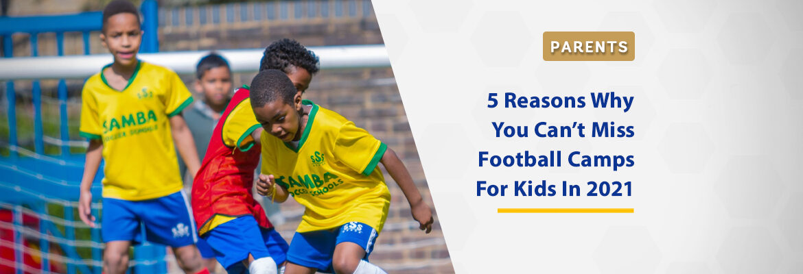 top-5-reasons-why-you-cant-miss-out-on-football-camps-for-kids-in-2021
